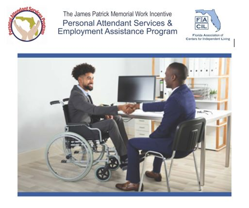 Personal Attendant Services Program logo, two hands over a gold silhouette of the state of Florida, FACIL logo on the right Florida Association of Centers for Independent Living, blue silhouette of Florida, under is photo of two men shaking hands, one in a wheelchair and one seated across from him, a table is behind them with a computer screen and they appear to be in an office setting