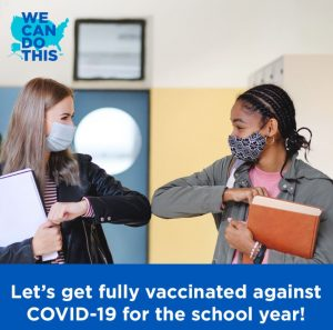 white text on blue background, photo of two students with books bumping elbows wearing masks, says let's get fully vaccinated against covid-19 for the school year #WeCanDoThis